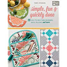 Simple, Fun and Quickly Done: 18 Easy-to-Sew Table Runners, Bags, Pillows, and More