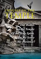 Trouble in the Temple: Our Bodies Are the Temple of the Holy Spirit. Do We Sense His Presence?