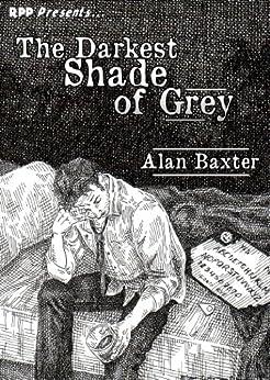 The Darkest Shade of Grey by [Baxter, Alan]
