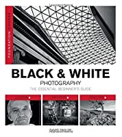 Black & White Photography: The Essential Beginner's Guide (Foundation Course)