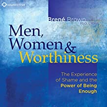 Men, Women and Worthiness: The Experience of Shame and the Power of Being Enough