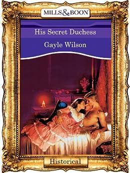 [Wilson, Gayle]のHis Secret Duchess (Mills & Boon Vintage 90s Modern) (English Edition)