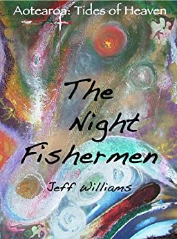 The Night Fishermen (Aotearoa:Tides of Heaven Book 1) by [Williams, Jeff]