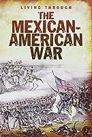 The Mexican-American War (Living Through)
