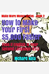How to Make Your First $5,000 Faster Even If English Is Your Second Language (ESL) (Make More Money Series Book 2) Kindle Edition