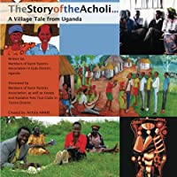 The Story of the Acholi: A Village Tale from Uganda