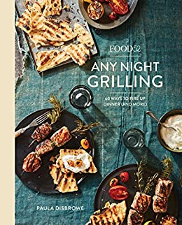 Food52 Any Night Grilling: 60 Ways to Fire Up Dinner (and More) [A Cookbook] (Food52 Works) by [Disbrowe, Paula]