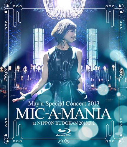 May'n Special Concert 2013 MIC-A-MANIA at NIPPON BUDOKAN 2013.3.2 [Blu-ray]