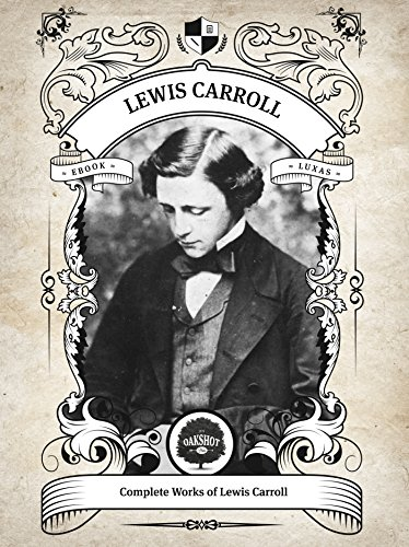 Oakshot Complete Works of Lewis Carroll (Illustrated, Inline Footnotes) (Classics Book 2) (English Edition)
