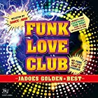JADOES ゴールデン☆ベスト-JADOES FUNK LOVE CLUB-
