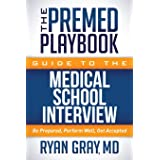 Premed Playbook Guide to the Medical School Interview: Be Prepared, Perform Well, Get Accepted