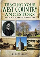 Tracing Your West Country Ancestors: A Guide for Family Historians (Family History (Pen & Sword))