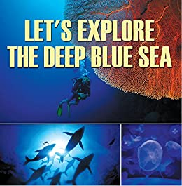Let's Explore the Deep Blue Sea: Oceanography for Kids (Children's Fish & Marine Life Books) by [Professor, Baby]