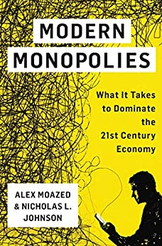 Modern Monopolies: What It Takes to Dominate the 21st Century Economy by [Moazed, Alex, Johnson, Nicholas L.]