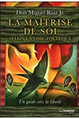 La maîtrise de soi selon la loi toltèque (French Edition) Paperback