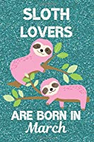 Sloth Lovers Are Born In March: Sloth Lover Gifts This laugh out loud Funny Sloth Notebook / Sloth journal is 6x9in size with 120 lined ruled pages, great for Birthdays and Christmas. Sloth Birthday Gifts Ideas. Sloth Birthday Gifts. Sloth Presents