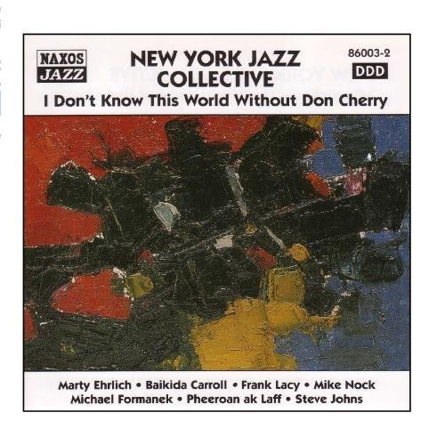 NEW YORK JAZZ COLLECTIVE: I Don't Know This World Without Don Cherry by New York Jazz Collective (2009-08-17) 【並行輸入品】