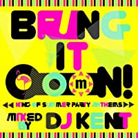Bring It OooN! -King Of Summer Party Anthems- mixed by DJ KENT
