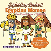 Exploring Ancient Egyptian Women: From Powerful Queens to Maidservants - Children's Exploration & Discovery History Books