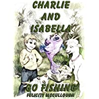 Charlie And Isabella Go Fishing (Charlie And Isabella's Magical Adventures) (English Edition)
