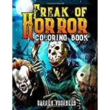 Freak Of Horror Coloring Book: Scary Creatures And Creepy Serial Killers From Classic Horror Movies Halloween Holiday Gifts f