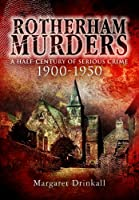 Rotherham Murders: A Half-Century of Serious Crime, 1900-1950 (Wharncliffe True Crime)