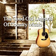 The Good Old Legends Of Country Music