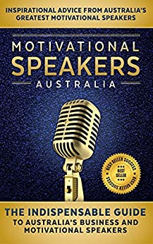 Motivational Speakers Australia: The Indispensable Guide to Australia's Business and Motivational Speakers by [Tracy, Brian, Brown, Les, Pease, Allan, O'Sullivan, Cydney, East, Neryl, Walsh, Caryn, Hovorka, Amy-Renee, Fitzgerald, Toni, Bonnici, Anthony]