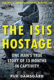 The ISIS Hostage: One Man's True Story of 13 Months in Capti