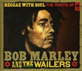 Reggae With Soul: Roots of Bob Marley & the Wailer