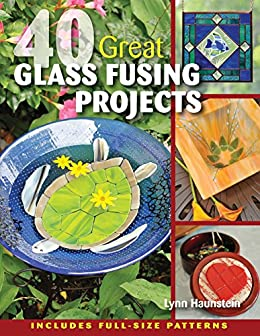 [Haunstein, Lynn]の40 Great Glass Fusing Projects (English Edition)