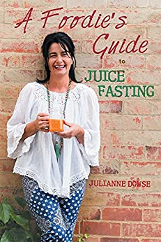 A Foodie's Guide to Juice Fasting by [Dowse, Julianne]