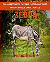 Zebra: Fun and Fascinating Facts and Photos About These Amazing & Unique Animals for Kids