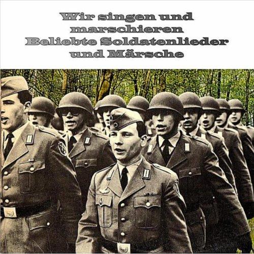 Wir singen und marschieren Beliebte Märsche und Soldatenlieder