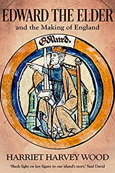 Edward the Elder and the Making of England by [Harvey Wood, Harriet]