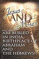 Jesus and Moses Are Buried in India, Birthplace of Abraham and the Hebrews