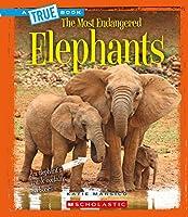 Elephants (The Most Endangered: True Books)
