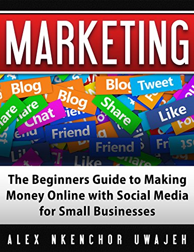 Marketing: The Beginners Guide to Making Money Online with Social Media for Small Businesses (English Edition)