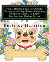Fun Coloring Book For Adults: Puppies and Dogs Lovers Coloring Book For Adults To Enjoy For Fun and Reduce Stress: Beautiful dogs puppies cats for stress relief (Adults Coloring Books) [並行輸入品]