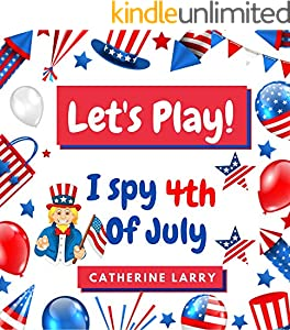 Let's Play! I Spy 4th of July: Fun activity book for kids 2 to 7 years, Fun Interactive Guessing Game Book for Preschoolers/Kindergarten Celebrating Independence ... July. Kids Books about USA (English Edition)