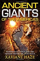 Ancient Giants of the Americas: Suppressed Evidence and the Hidden History of a Lost Race by Xaviant Haze(2016-11-21)