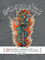 Slave to the Needle: 20 Years of Original Art from a Celebrated Seattle Tattoo Shop