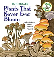 Plants That Never Ever Bloom: A Book About Plants without Flowers (Explore!)
