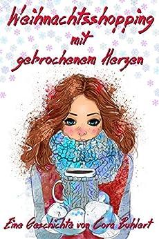 Weihnachtsshopping mit gebrochenem Herzen (German Edition) by [Buhlert, Cora]