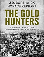 The Gold Hunters: A First-Hand Picture of Life in California Mining Camps in the Early Fifties [並行輸入品]