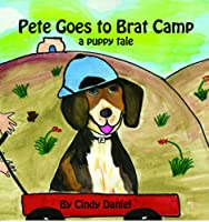 Pete Goes to Brat Camp: A Puppy Tale