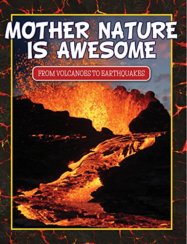 Mother Nature Is Awesome (From Volcanoes To Earthquakes): Children's Books for Nature (Books For Kids Series)