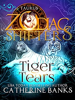 Tiger Tears: A Zodiac Shifters Paranormal Romance: Taurus by [Banks, Catherine, Shifters, Zodiac]