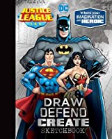 Justice League Draw Defend Create Sketchbook: Where Your Imagination Gets Heroic (Draw Inspire Create Sketchbook)