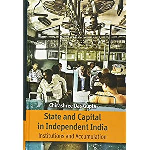 State and Capital in Independent India: Institutions and Accumulations